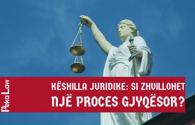 Këshilla Juridike: Si zhvillohet një proces gjyqësor?