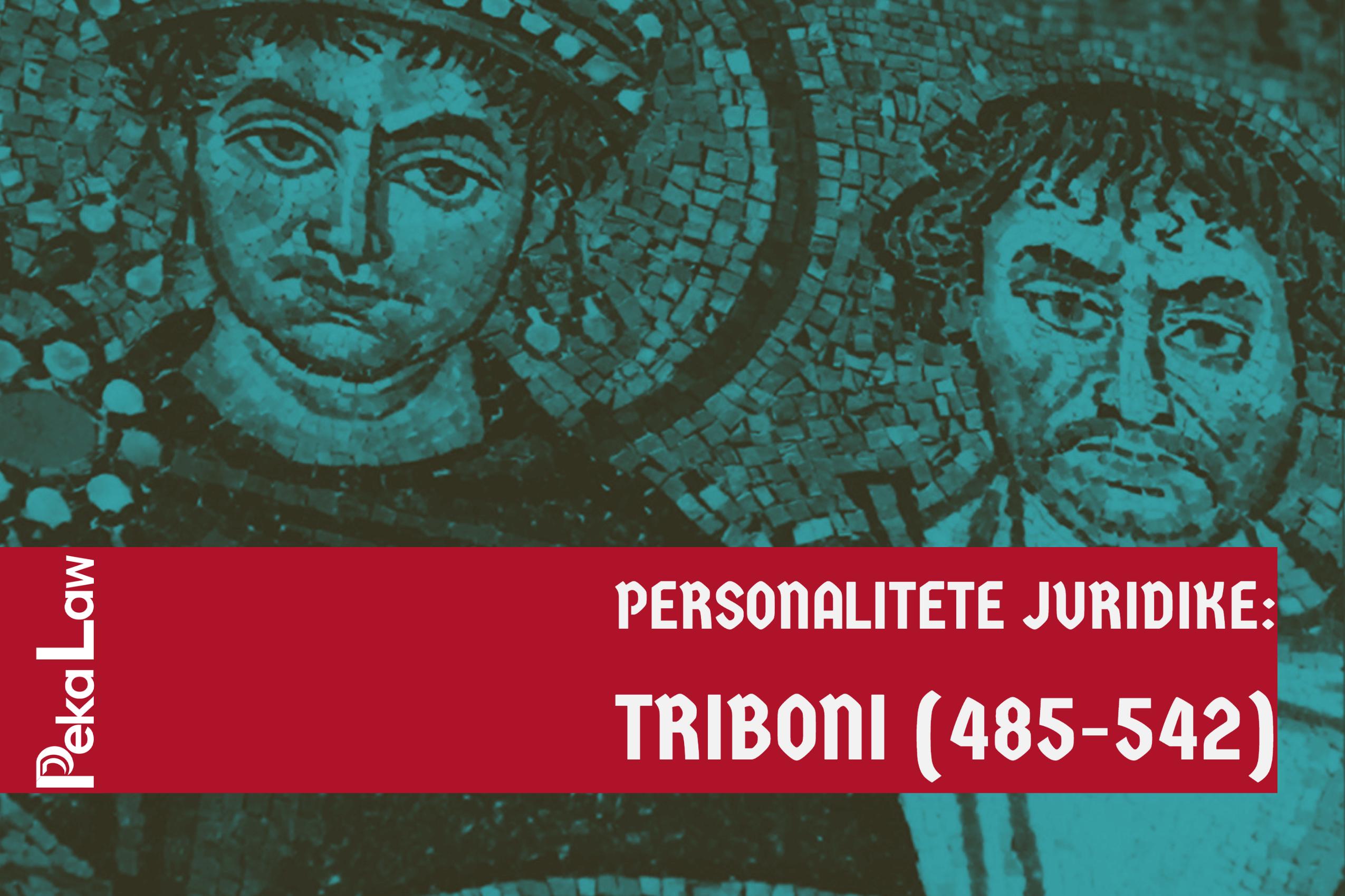 Personalitete Juridike: Triboni (485-542)